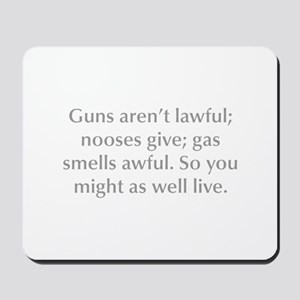 Guns aren t lawful nooses give gas smells awful So