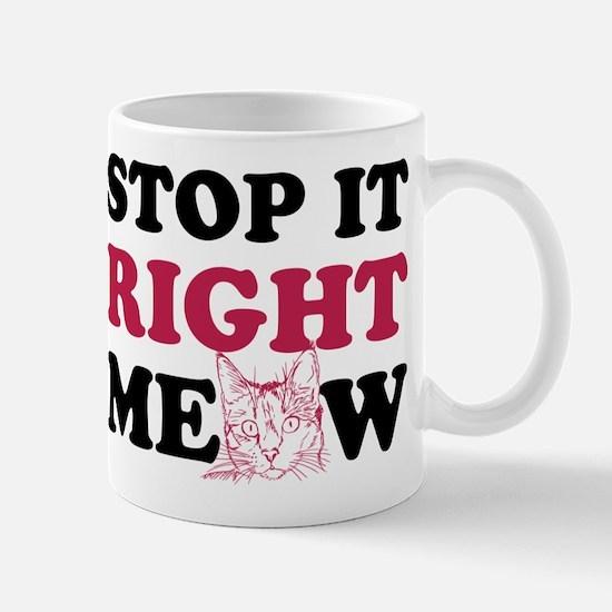 Stop it Right Meow Mug