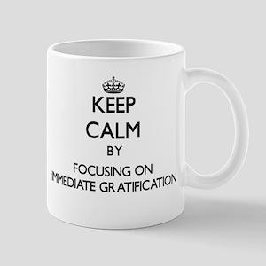 Keep Calm by focusing on Immediate Gratificat Mugs