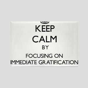 Keep Calm by focusing on Immediate Gratifi Magnets