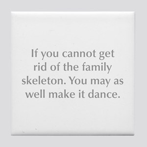 If you cannot get rid of the family skeleton You m