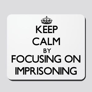 Keep Calm by focusing on Imprisoning Mousepad