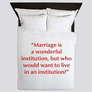 Marriage is a wonderful institution but who would