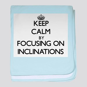 Keep Calm by focusing on Inclinations baby blanket