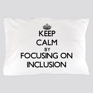 Keep Calm by focusing on Inclusion Pillow Case