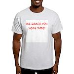 Me Dance You Long Time Ash Grey T-Shirt