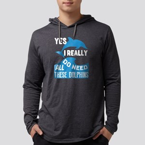 Yes I Really Do Need All These Long Sleeve T-Shirt