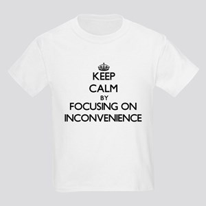 Keep Calm by focusing on Inconvenience T-Shirt