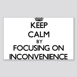 Keep Calm by focusing on Inconvenience Sticker