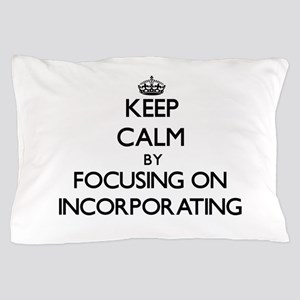 Keep Calm by focusing on Incorporating Pillow Case