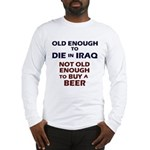Old enough to die Long Sleeve T-Shirt