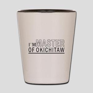 I Am Master Of Okichitaw Shot Glass