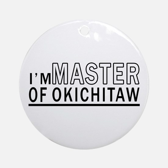 I Am Master Of Okichitaw Round Ornament