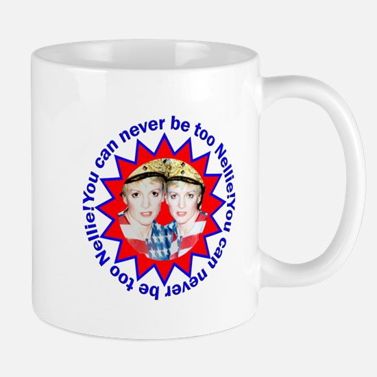 """""""You can never be too Nellie!"""" Mug"""