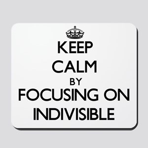 Keep Calm by focusing on Indivisible Mousepad