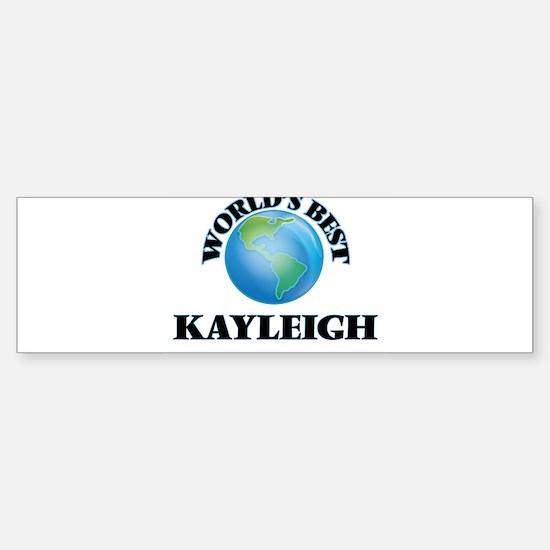 World's Best Kayleigh Bumper Bumper Bumper Sticker