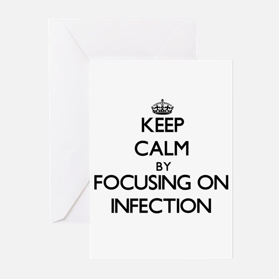 Keep Calm by focusing on Infection Greeting Cards