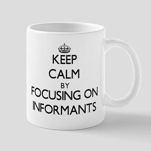 Keep Calm by focusing on Informants Mugs
