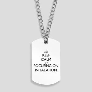 Keep Calm by focusing on Inhalation Dog Tags