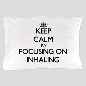 Keep Calm by focusing on Inhaling Pillow Case