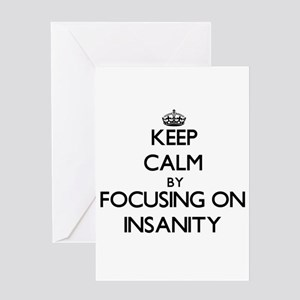 Keep Calm by focusing on Insanity Greeting Cards
