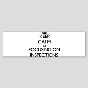 Keep Calm by focusing on Inspection Bumper Sticker