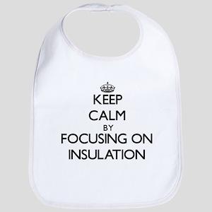 Keep Calm by focusing on Insulation Bib