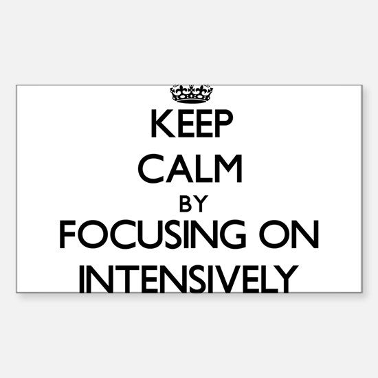 Keep Calm by focusing on Intensively Decal