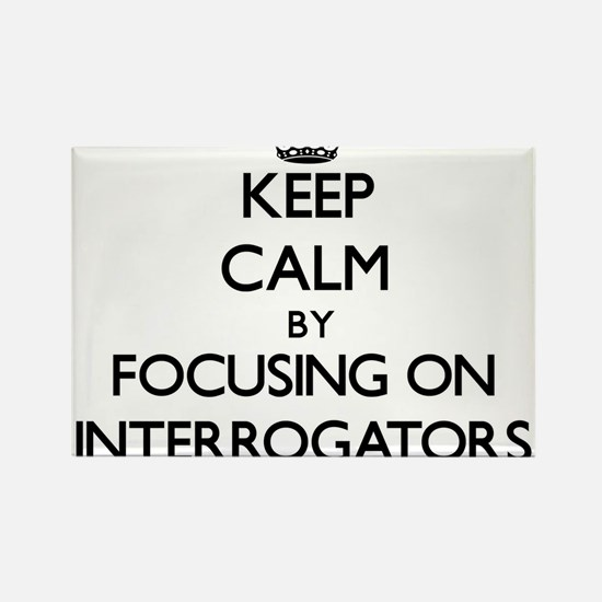 Keep Calm by focusing on Interrogators Magnets