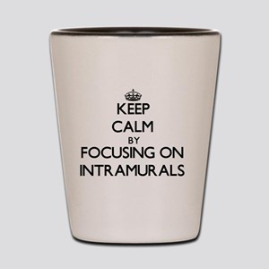 Keep Calm by focusing on Intramurals Shot Glass