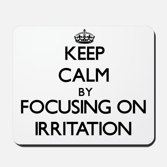 Keep Calm by focusing on Irritation Mousepad