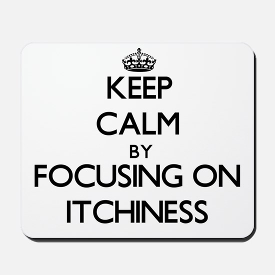 Keep Calm by focusing on Itchiness Mousepad