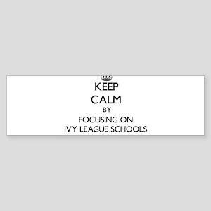 Keep Calm by focusing on Ivy League Bumper Sticker