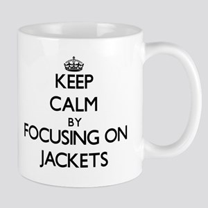 Keep Calm by focusing on Jackets Mugs
