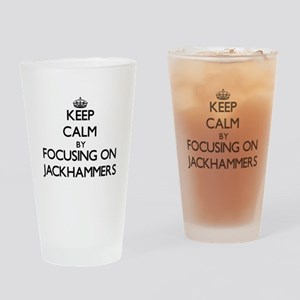 Keep Calm by focusing on Jackhammer Drinking Glass