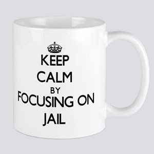 Keep Calm by focusing on Jail Mugs