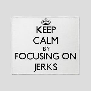 Keep Calm by focusing on Jerks Throw Blanket