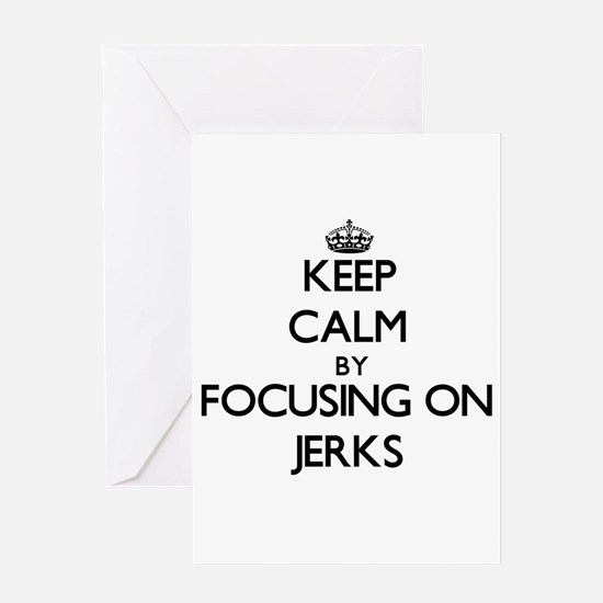 Keep Calm by focusing on Jerks Greeting Cards