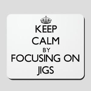 Keep Calm by focusing on Jigs Mousepad