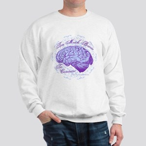 Too Much Brain to Contain Sweatshirt
