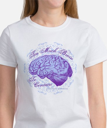 Too Much Brain to Contain Women's T-Shirt