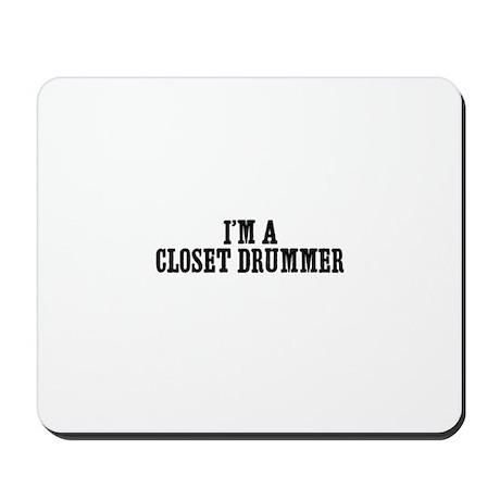 I'm a closet drummer Mousepad