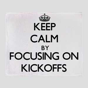 Keep Calm by focusing on Kickoffs Throw Blanket