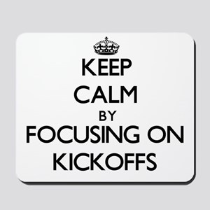 Keep Calm by focusing on Kickoffs Mousepad