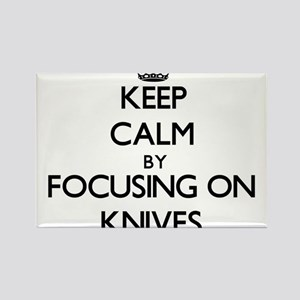 Keep Calm by focusing on Knives Magnets