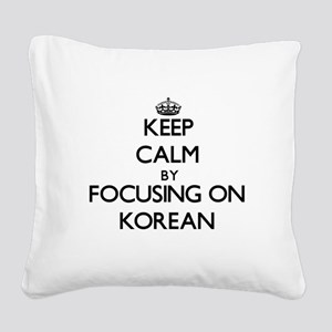 Keep Calm by focusing on Kore Square Canvas Pillow