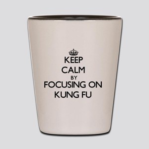 Keep Calm by focusing on Kung Fu Shot Glass