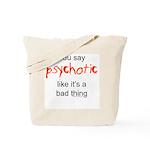 You say Psychotic Tote Bag