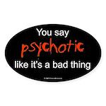 You say Psychotic Oval Sticker
