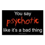 You say Psychotic Rectangle Sticker
